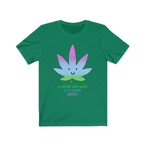 A Friend With Weed- Unisex Jersey Short Sleeve Tee