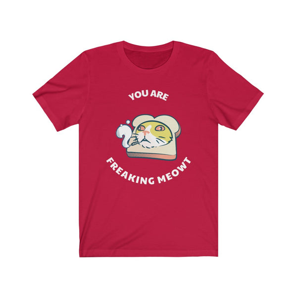 You Are Freaking Meowt- Unisex Jersey Short Sleeve Tee