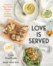 Load image into Gallery viewer, Love is Served: Inspired Plant-Based Recipes from Southern California