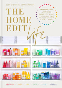 The Home Edit Life, by Clea Shearer and Joanna Teplin