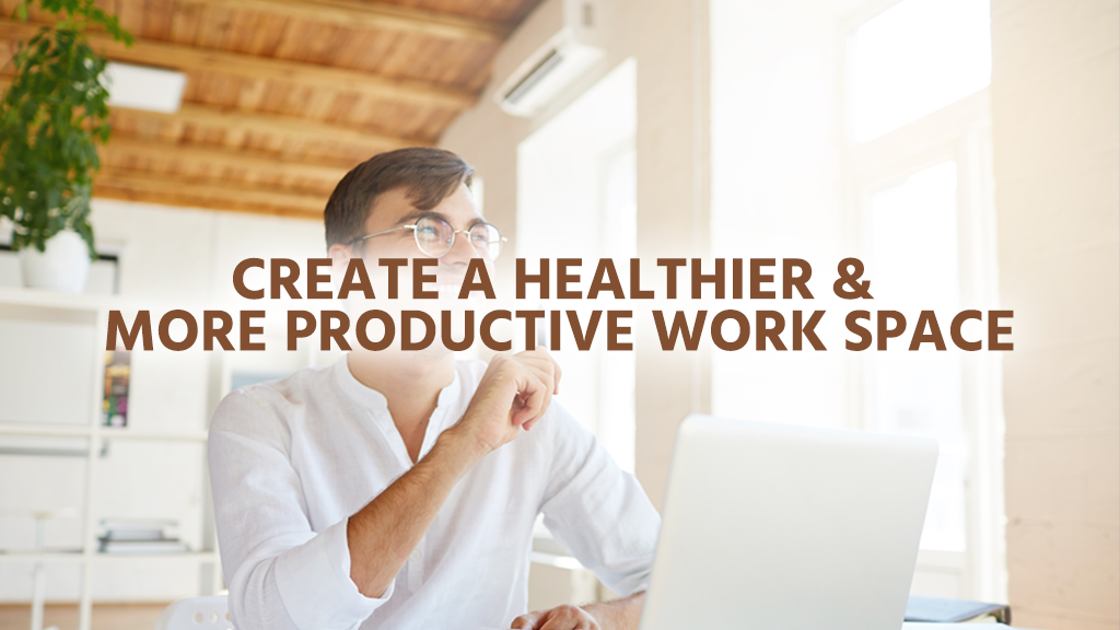 Creating a productive and healthy workspace