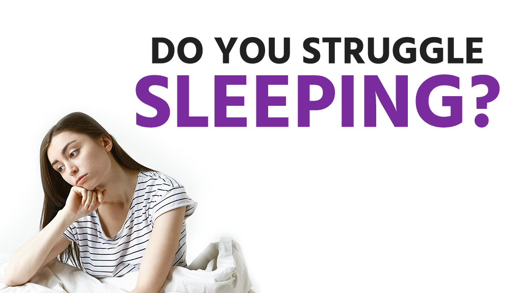 Do you struggle sleeping