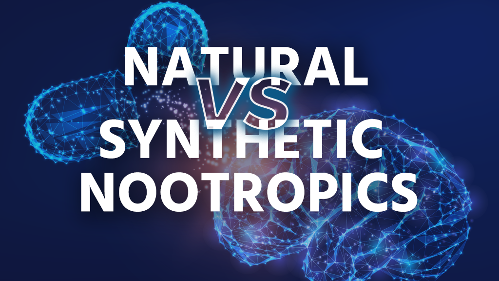 Natural vs. Synthetic Nootropics