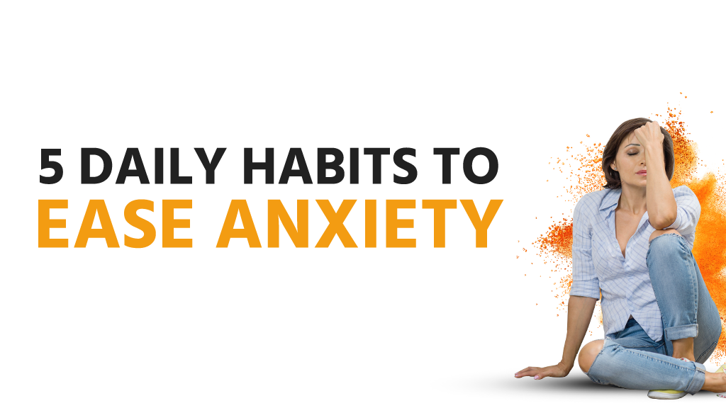 5 Daily Habits Ease Anxiety