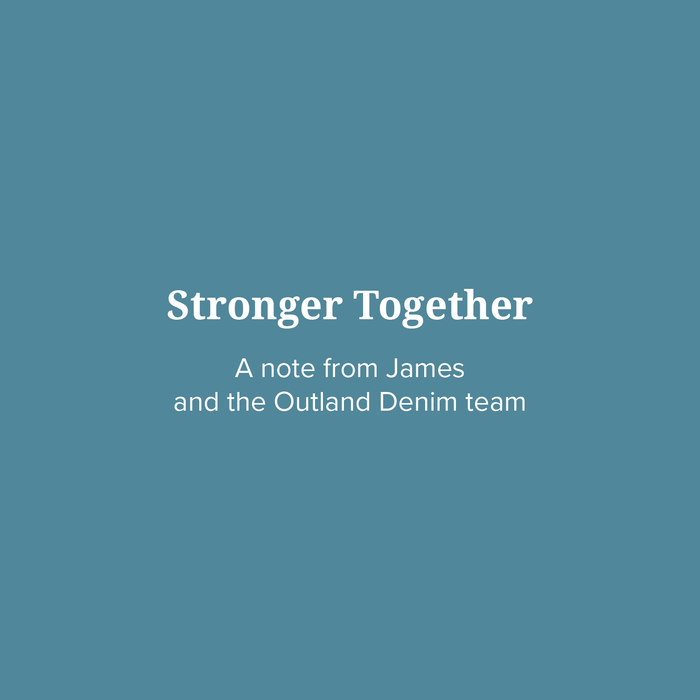 Stronger Together: A note from James and the Outland Denim team