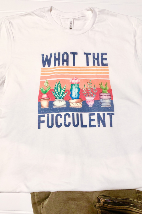What the Fucculent Graphic Tee - HeartsEase Clothing