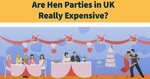 Is It True That Hen Parties In UK Are Expensive?
