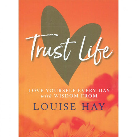 Trust Life by Louise Hay