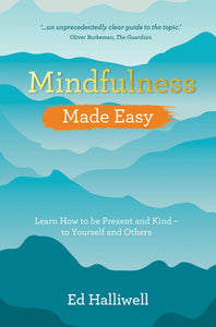 Mindfulness Made Easy: Learn How to Be Present and Kind - to Yourself and Others