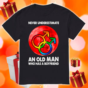 LGBT Never underestimate An Old Man Who Has A Boyfriend t-shirt