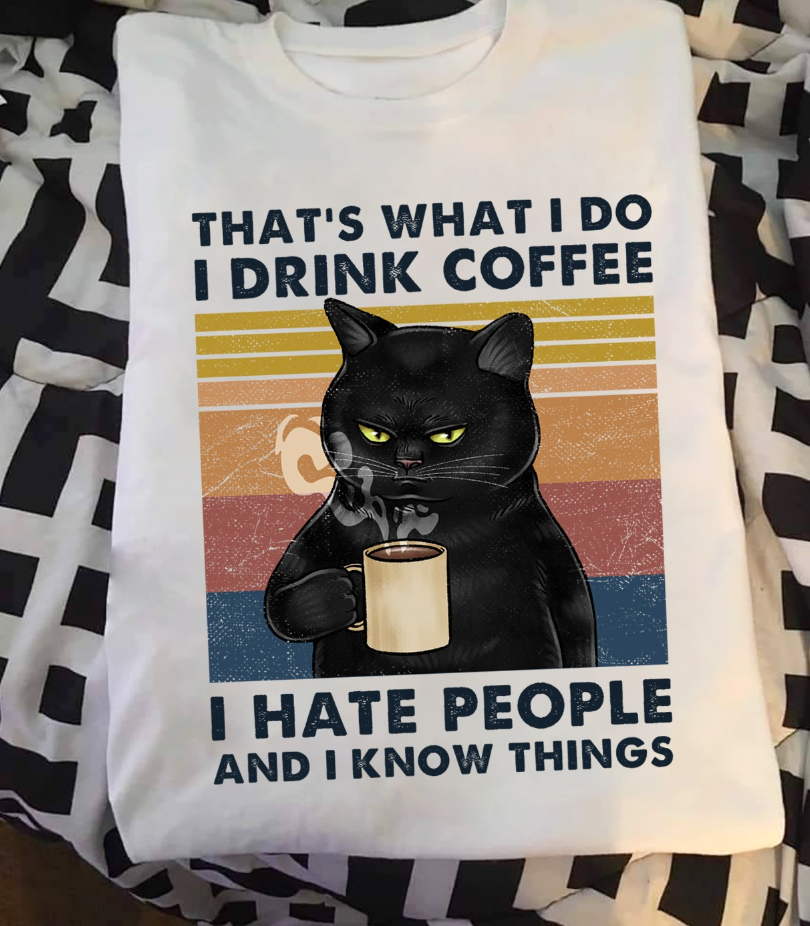 Black Cat I Drink Coffee And I Know Things