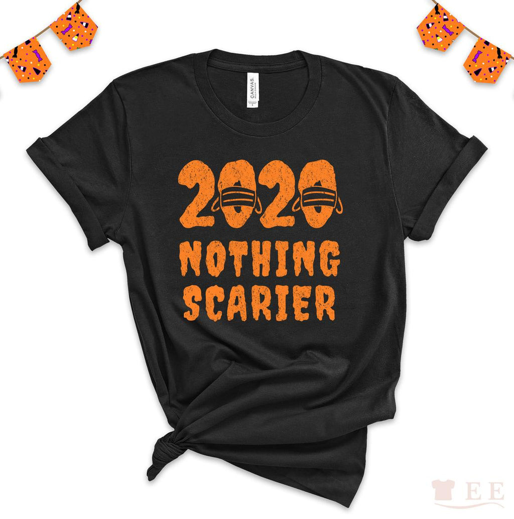 2020 Nothing scarier t-shirt