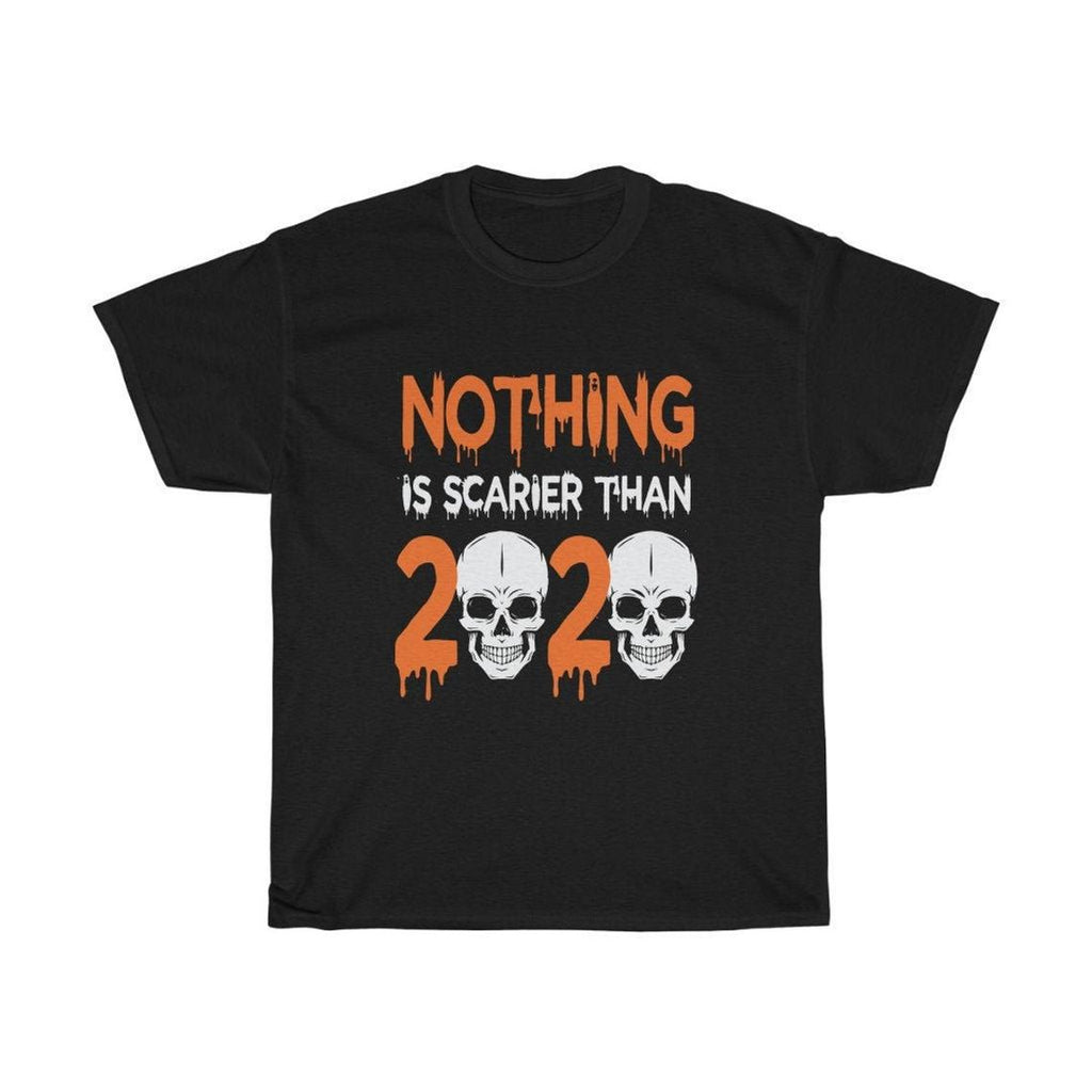Nothing is scarier than 2020 t-shirt