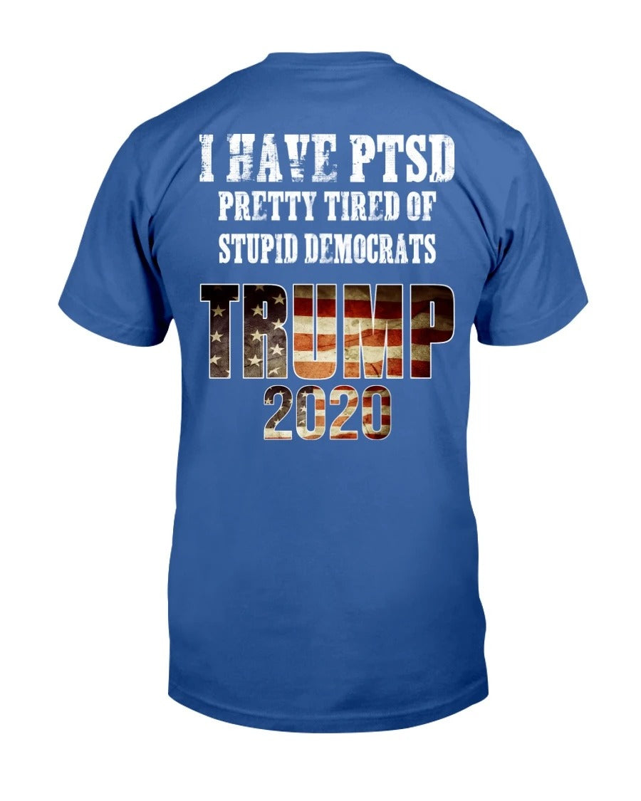I Have PTSD Pretty Tired of Stupid Democrats Trump 2020 T-Shirt