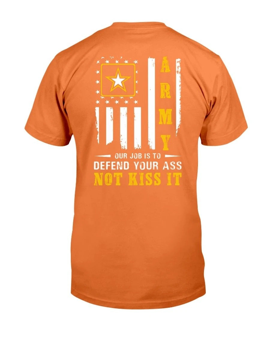 Army Veteran Our Job Is To Defend Your Ass Not Kiss It T-Shirt