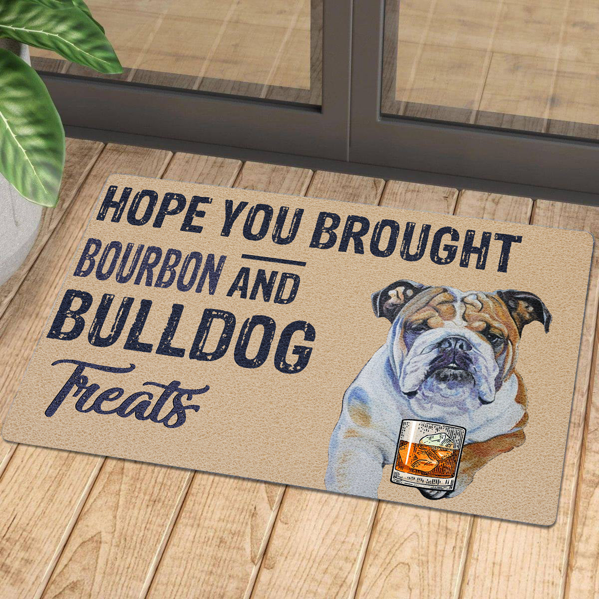 Hope You Brought Bourbon And Bulldog Treats