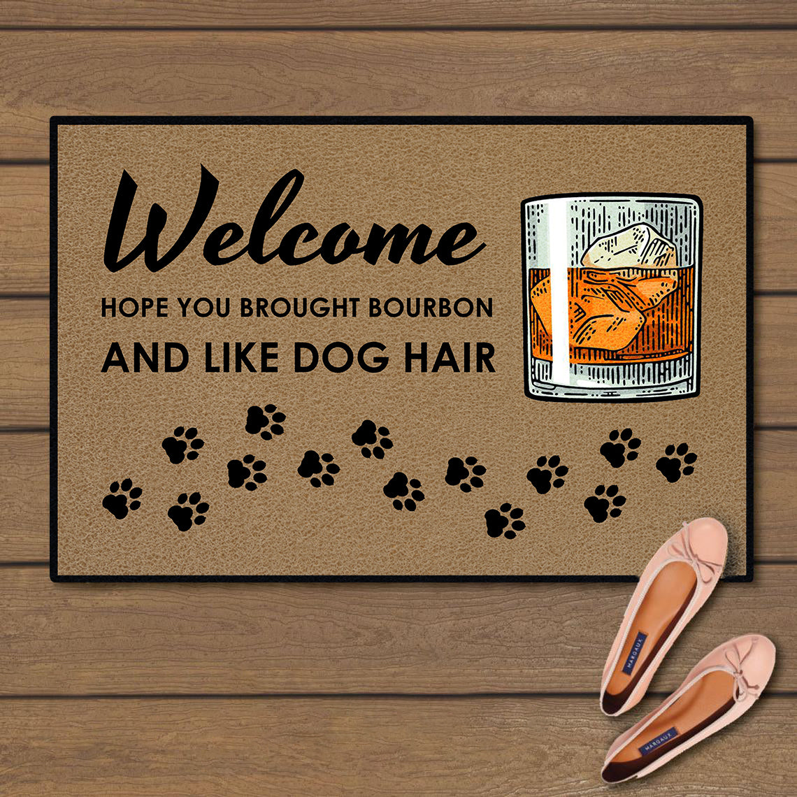 Welcome hope you brought bourbon and like dog hair doormat