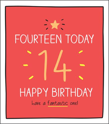 Age 14 - 14th Birthday - Have A Fantastic One!