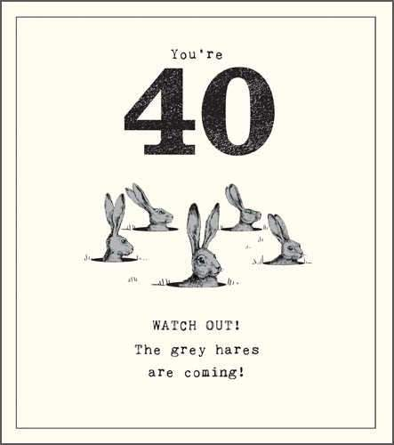 Age 40 - 40th Birthday - Grey Hares Are Coming