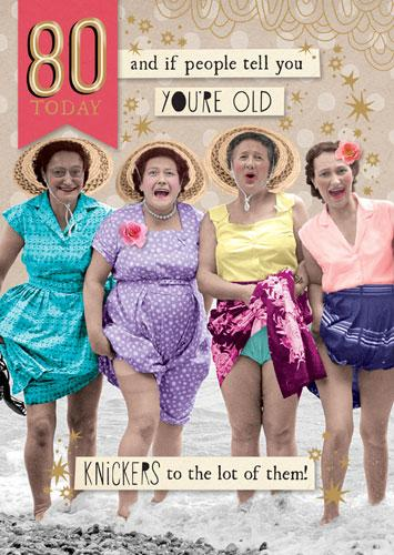 Age 80 - 80th Birthday - Knickers To The Lot Of Them