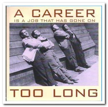 New Job Card - A Career is a job that has gone on too long