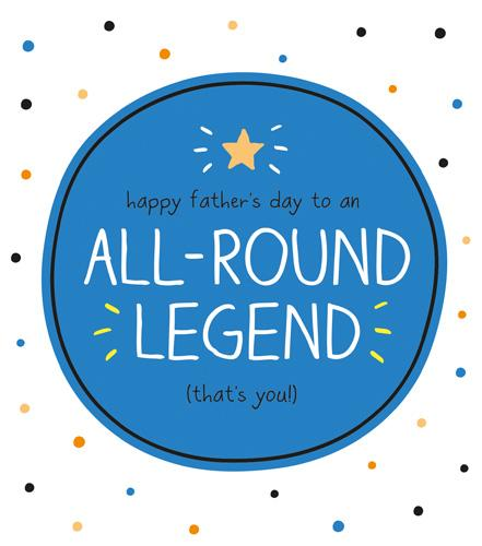 Father's Day Card -  All Round Legend (That's You!)