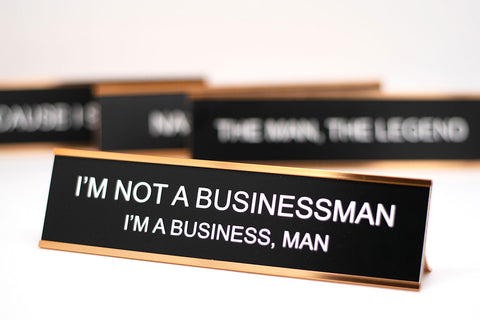 I'm Not a Businessman, I'm a Business, Man Desk Plate