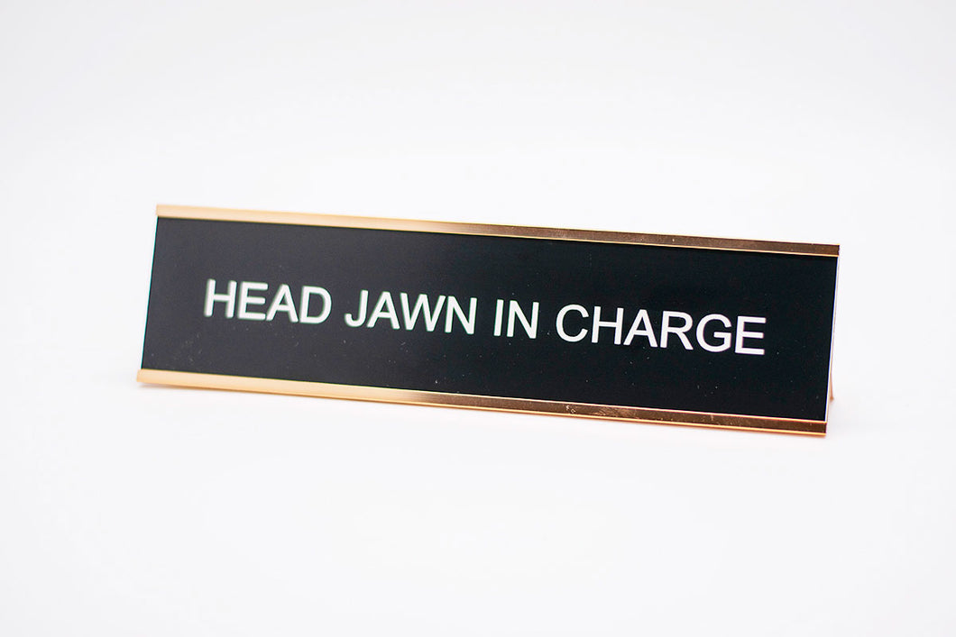 Head Jawn In Charge Desk Name Plate