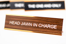 Load image into Gallery viewer, Head Jawn In Charge Desk Name Plate