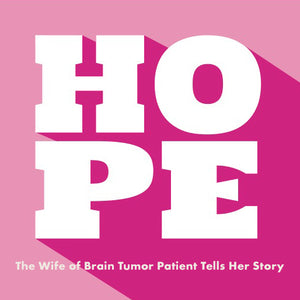 The wife of a brain tumor patient tells her story