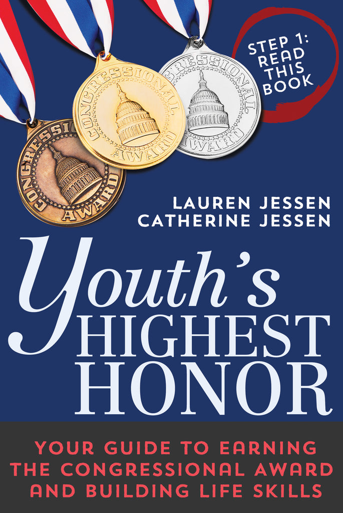 Youth's Highest Honor: Your Guide to Earning the Congressional Award and Building Life Skills