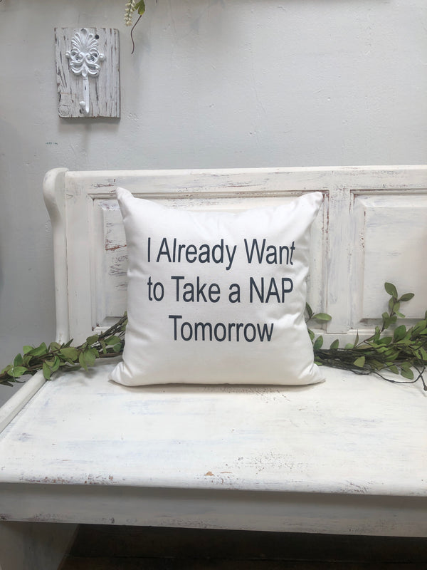 "I already want to take a nap tomorrow 18"" home decor, gift quote pillow"