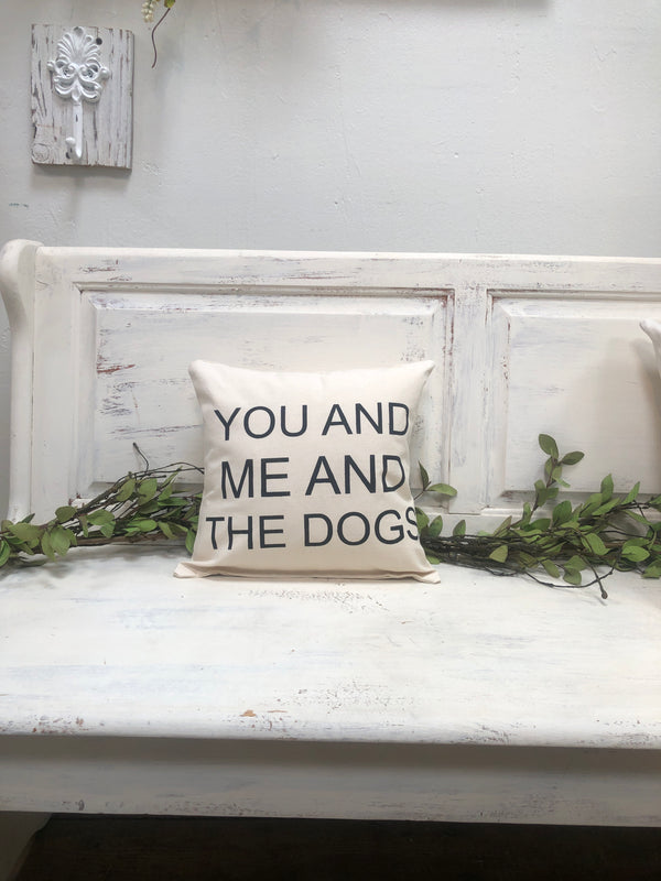 "You me & the dogs 14"" pillow, home decor, gift quote pillow"
