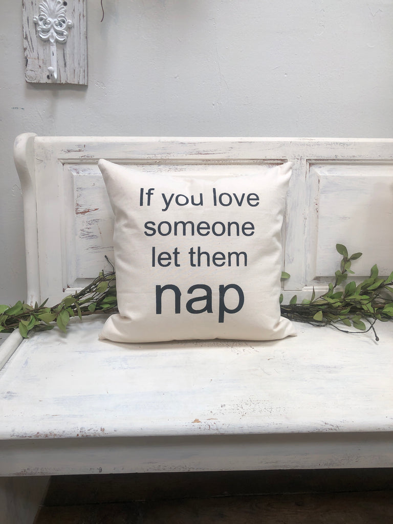 "If you love someone let them NAP pillow 18"" home decor, gift quote pillow"