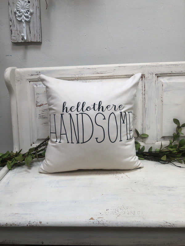 "Hello Handsome pillow 18"" home decor, gift quote pillow"