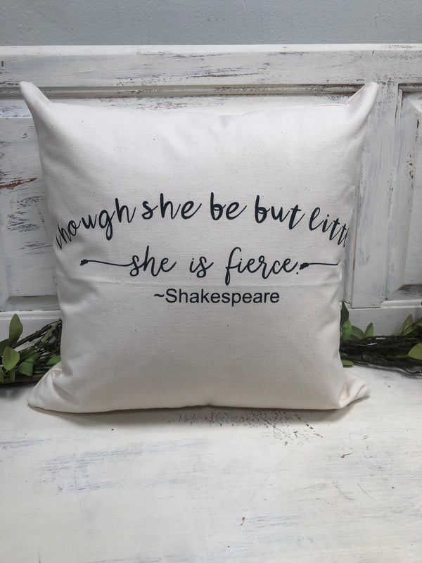 "Though she be but little, she is fierce pillow 18"" home decor, gift quote pillow"