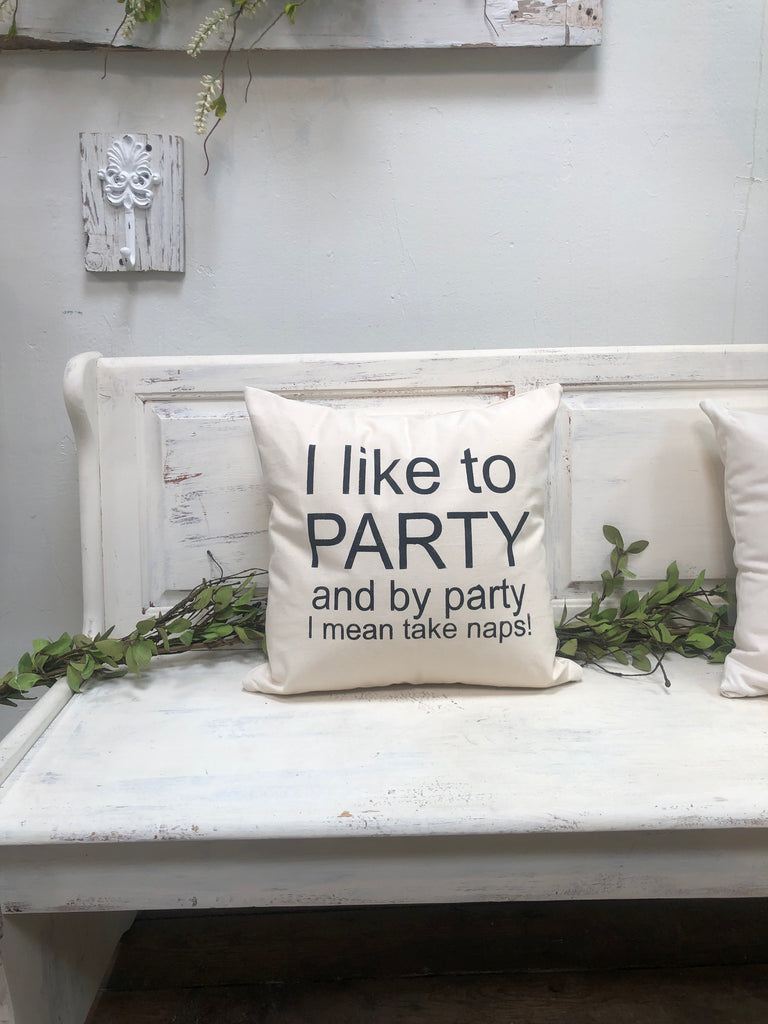 "I like to party  pillow 18"" home decor, gift quote pillow"