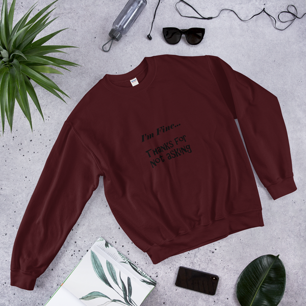 Sweatshirt - I'm Fine... Thanks for not asking - KreativPrints
