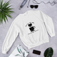 Sweatshirt - First you make coffee, then the coffee makes you!
