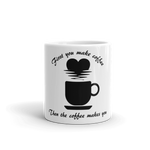 Mug - First you make coffee, then the coffee makes you - KreativPrints