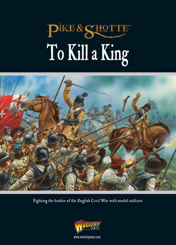 Pike & Shotte To Kill a King English Civil War Supplement