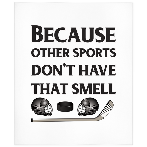 Because Other Sports Don't Have That Smell Hockey Minky Blanket