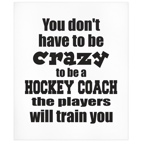 You Don't Have To Be Crazy To Be A Hockey Coach The Players Will Train You Minky Blanket