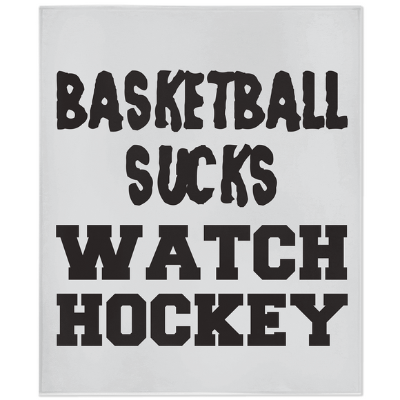 Basketball Sucks Watch Hockey Minky Blanket