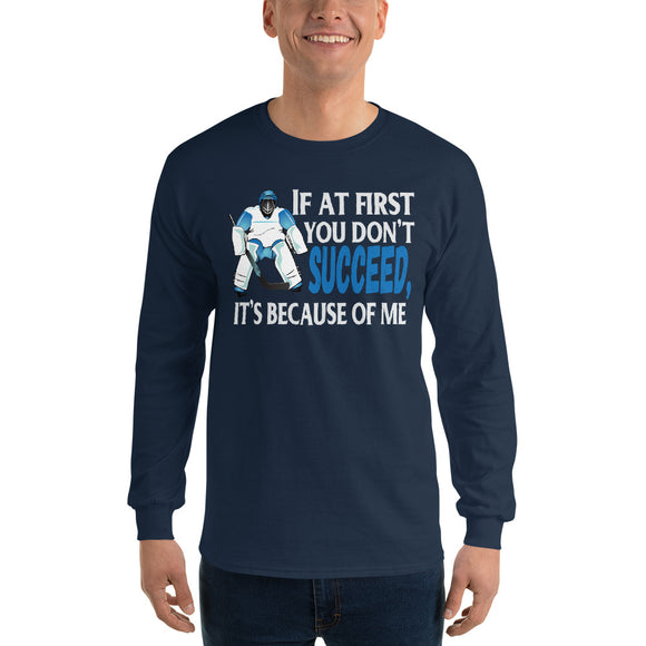 If At First You Don't Succeed Hockey Goalie Long Sleeve T-Shirt