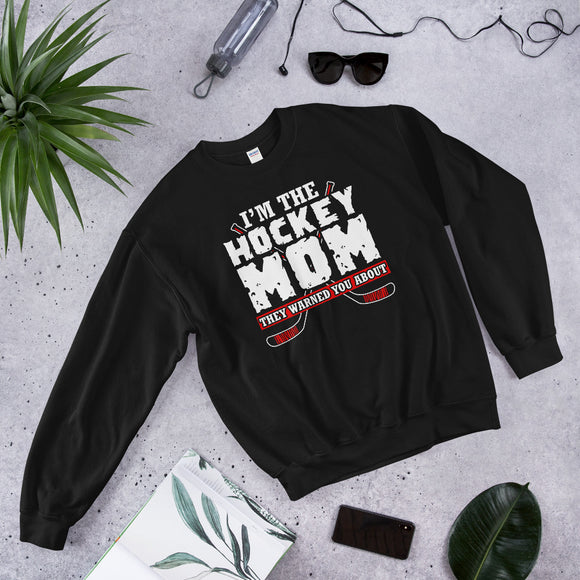 I'm the Hockey Mom They Warned You About Unisex Crew Neck Sweatshirt