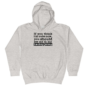 If You Think I'm Cute Now You Should See me in my Hockey Jersey Kids Hoodie Hooded Sweatshirt