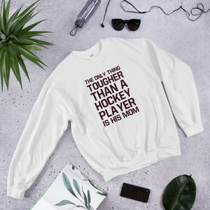 The Only Thing Tougher Than a Hockey Player is His Mom Unisex Crew Neck Sweatshirt