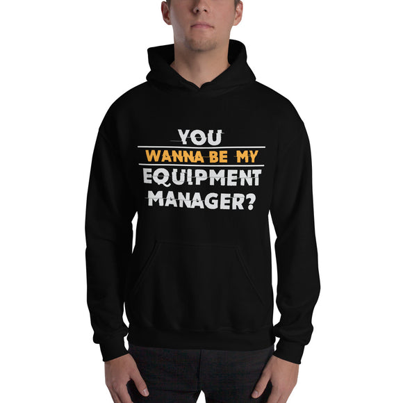 You Wanna Be My Equipment Manager Unisex Hoodie Hooded Sweatshirt