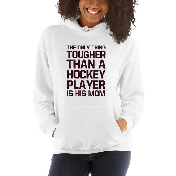 The Only Thing Tougher Than a Hockey Player is his Mom Unisex Hoodie Hooded Sweatshirt